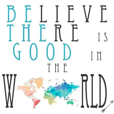 we believe there is good in the world