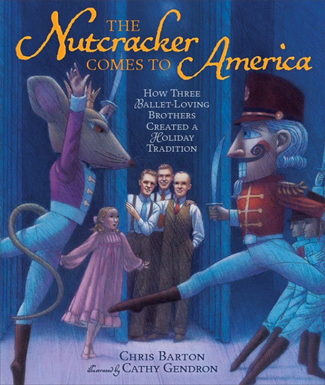'The Nutcracker' Comes to America, written by Chris Barton, illustrated by Cathy Gendron, and published by Millbrook Press.