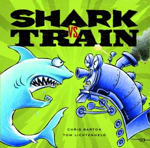Shark Vs. Train, written by Chris Barton, illustrated by Tom Lichtenheld, and published by Little, Brown Books for Young Readers