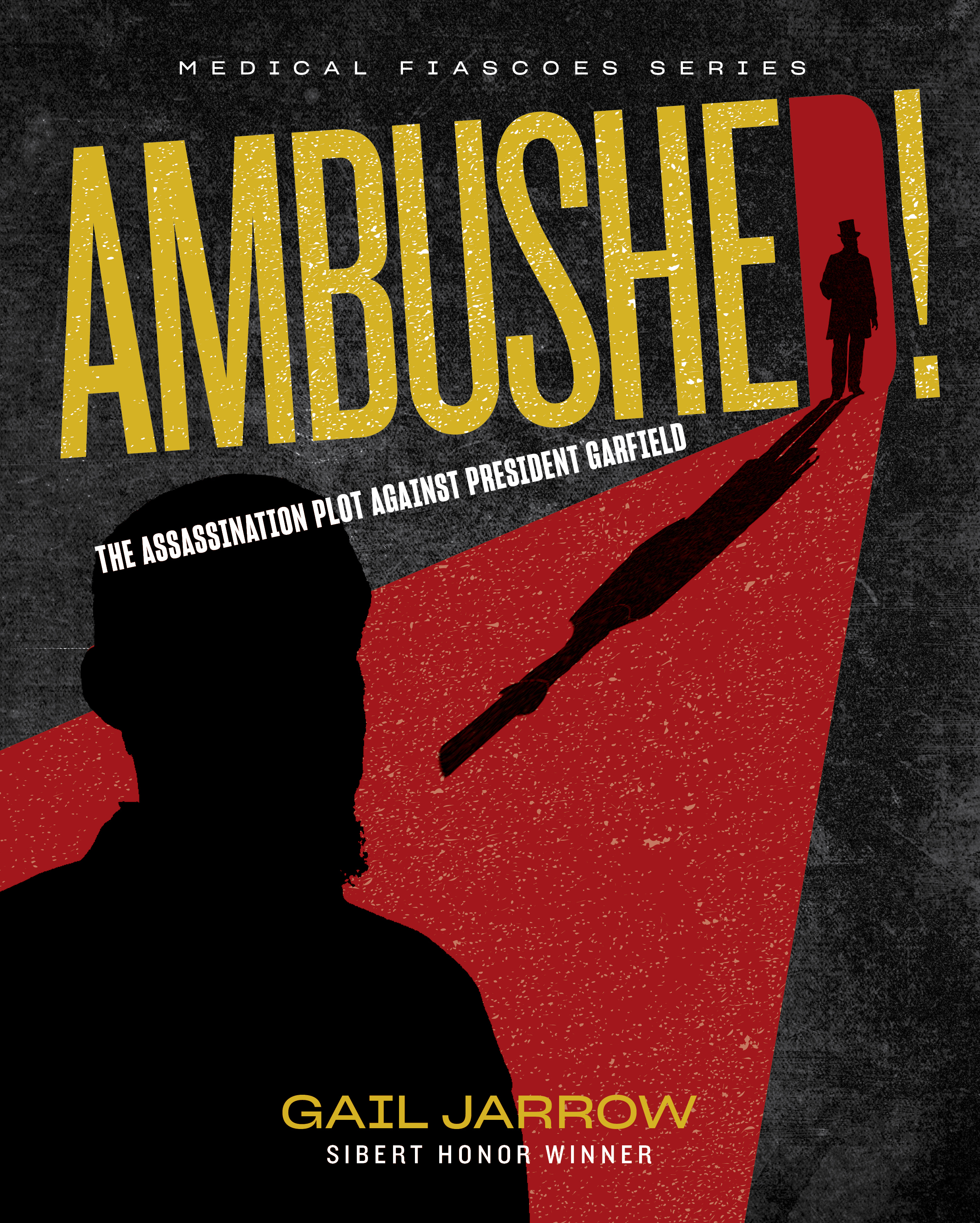 ASSASSINATIONS AND DIRTY HANDS – AMBUSHED!: The Assassination Plot Against President Garfield by Gail Jarrow